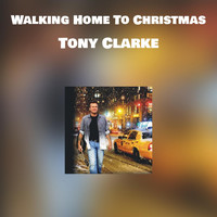 Tony Clarke - Walking Home To Christmas