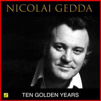 Nicolai Gedda - Ten Golden Years