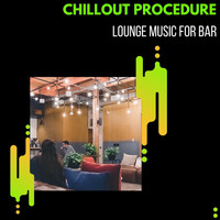 ILA Liam - Chillout Procedure - Lounge Music For Bar