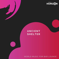 Aum - Ancient Shelter - World Music For Bar Lounge