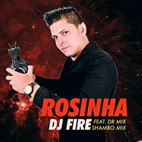 Dj Fire - Rosinha (feat. Dr Mix)