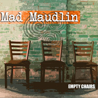 Mad Maudlin - Empty Chairs
