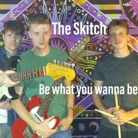 The Skitch - Be What You Wanna Be