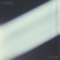 Faintheart - Say to Me