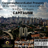 BCtheTHRILLER - Capitalism (feat. Calvin Crabtree, D.F. Rogers & Wikid) (Explicit)