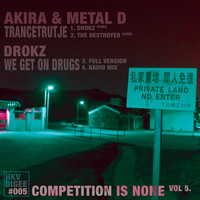 Akira, Drokz, The Destroyer and Metal D - Competition is None vol 5 (Explicit)