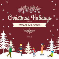 Ewan MacColl - Christmas Holidays with Ewan Maccoll, Vol. 2