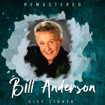 Bill Anderson - City Lights (Remastered)