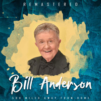 Bill Anderson - 500 Miles Away from Home (Remastered)