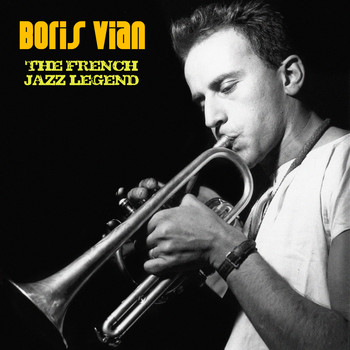 Boris Vian - The French Jazz Legend (Remastered)