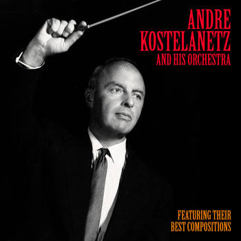 Andre Kostelanetz - Their Best Compositions (Remastered)
