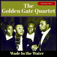 The Golden Gate Quartet - Wade in the Water (Broadcasts Of 1941)