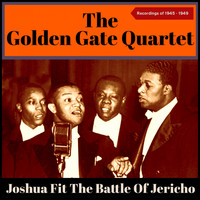 The Golden Gate Quartet - Joshua Fit the Battle of Jericho (Recordings Of 1945 - 1949)