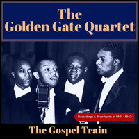 The Golden Gate Quartet - The Gospel Train (Recordings & Broadcasts Of 1941 - 1943)