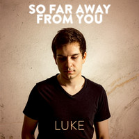 Luke - So Far Away from You
