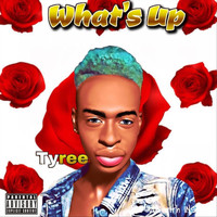 Tyree - What's Up (Explicit)