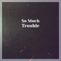 Various Artist - So Much Trouble