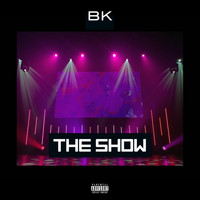 BK - The Show (Explicit)