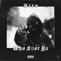 Rico - Who shot ya? (Explicit)