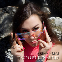 Arina Mai - Troubled Mind