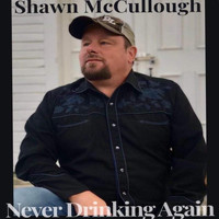 Shawn McCullough - Never Drinking Again