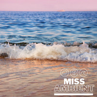 Miss Ambient - Relaxation: Day at the Beach Soundscape