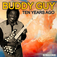 Buddy Guy - Ten Years Ago (Remastered)
