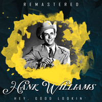 Hank Williams - Hey, Good Lookin' (Remastered)