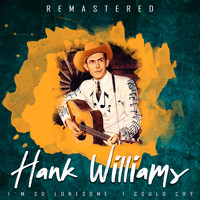 Hank Williams - I'm so Lonesome I Could Cry (Remastered)