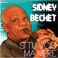 Sidney Bechet - Si tu vois ma mère (Remastered)