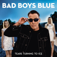 Bad Boys Blue - Tears Turning to Ice