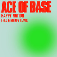 Ace of Base - Happy Nation (Fred & Mykos Remix)