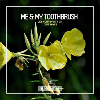 Me & My Toothbrush - Get Your Party On (Club Mixes)