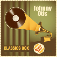 Johnny Otis - Classics Box (Original Songs)