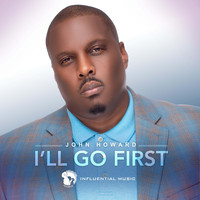 John Howard - I'll Go First