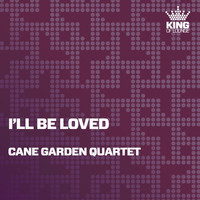Cane Garden Quartet - I'll Be Loved