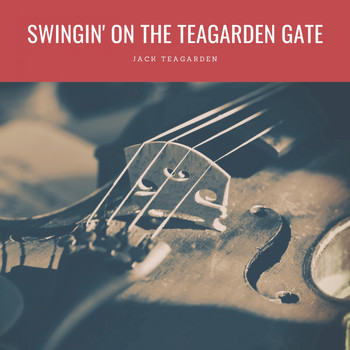 Jack Teagarden - Swingin' On The Teagarden Gate
