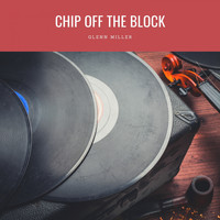 Glenn Miller - Chip Off The Block