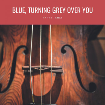 Harry James - Blue, Turning Grey Over You