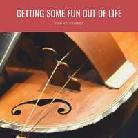 Tommy Dorsey - Getting Some Fun Out Of Life