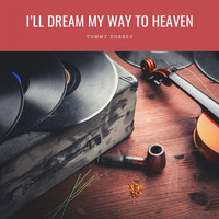 Tommy Dorsey - I'll Dream My Way To Heaven