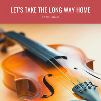 Artie Shaw - Let's Take The Long Way Home