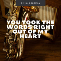 Benny Goodman - You Took The Words Right Out Of My Heart