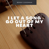Benny Goodman - I Let A Song Go Out Of My Heart