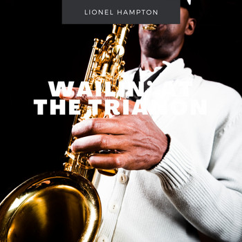 Lionel Hampton - Wailin' At The Trianon
