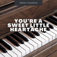 Benny Goodman - You´re a sweet little Heartache