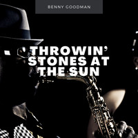Benny Goodman - Throwin' Stones At the Sun