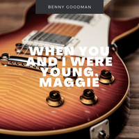 Benny Goodman - When You And I Were Young, Maggie