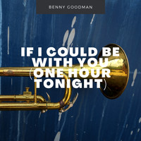 Benny Goodman - If I Could Be With You One Hour Tonight
