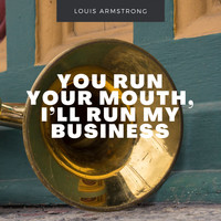 Louis Armstrong - You Run Your Mouth, I'll Run My Business
